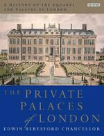 A History of the Squares and Palaces of London - Chancellor Edwin Beresford