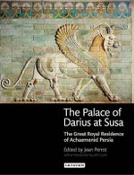 The Palace of Darius at Susa : The Great Royal Residence of Achaemenid Persia - Jean Perrot