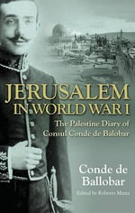 Jerusalem in World War I : The Palestine Diary of a European Diplomat - Conde de Ballobar