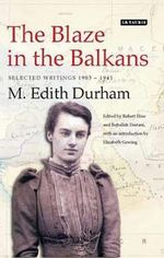 The Blaze in the Balkans : Selected Writings 1903-1941 - M.Edith Durham