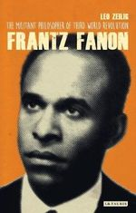 Frantz Fanon : The Militant Philosopher of Third World Liberation - Leo Zeilig