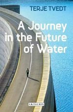 A Journey in the Future of Water : Essays in Honour of Sunanda Sen - Terje Tvedt