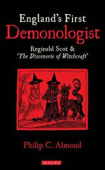 England's First Demonologist : Reginald Scot and 'The Discoverie of Witchcraft' - Philip C. Almond