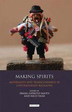 Making Spirits : Materiality and Transcendence in Contemporary Religions