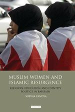 Muslim Women and Islamic Resurgence : Religion, Education and Identity Politics in Bahrain - Sophia Pandya