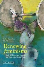 Renewing Feminisms : Radical Narratives, Fantasies and Futures in Media Studies