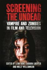 Screening the Undead : Vampires and Zombies in Film and Television - Leon Hunt