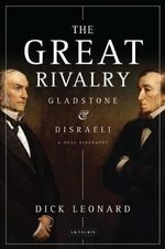 The Great Rivalry : Disraeli and Gladstone - Dick Leonard