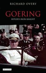 Goering : Hitler's Iron Knight - Richard Overy