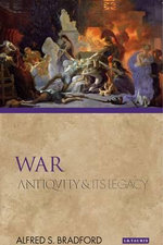 War : Antiquity and Its Legacy - Alfred S. Bradford