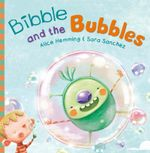 Bibble and the Bubbles - Alice Hemming