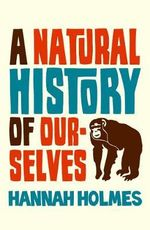 A Natural History of Ourselves - Hannah Holmes