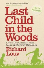 Last Child In The Woods : Saving Our Children From Nature-Deficit Disorder :  Saving Our Children from Nature-deficit Disorde - Richard Louv
