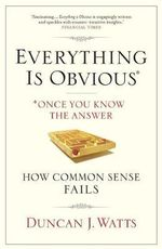 Everything is Obvious : How Common Sense Fails - Duncan J. Watts