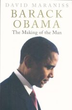 Barack Obama : The Making of the Man - David Maraniss