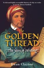 The Golden Thread : The Story of Writing - Ewan Clayton