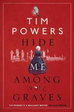 Hide Me Among the Graves - Tim Powers