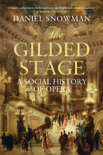 The Gilded Stage : A Social History of Opera - Daniel Snowman