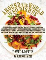 Around the World in 80 Dishes : Classic Recipes from the World's Favourite Chefs - David Loftus