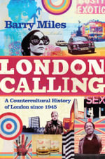 London Calling : A Countercultural History of London since 1945 - Barry Miles