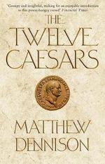 The Twelve Caesars - Matthew Dennison