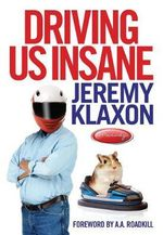 Driving Us Insane : A Year in the Fast Lane with Jeremy Klaxon, Presenter of TV's Bottom Gear - Toby Clements