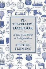 The Traveller's Daybook : A Tour of the World in 366 Quotations - Fergus Fleming
