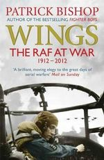 Wings : One Hundred Years of British Aerial Warfare - Patrick Bishop