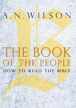The Book of the People : How to Read the Bible - A. N. Wilson