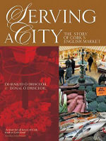 Serving a City : The Story of Cork's English Market - Diarmuid O Drisceoil