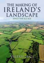 The Making of Ireland's Landscape : Since the Ice Age - Valerie Hall