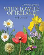 Wildflowers of Ireland : A Personal Record - Zoe Devlin