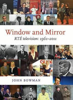 Window and Mirror : RTE Television: 1961-2011 - John Bowman