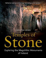Temples of Stone : Exploring the Megalithic Tombs of Ireland - Carleton Jones