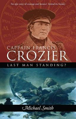 Captain Francis Crozier : Last Man Standing? - Michael Smith