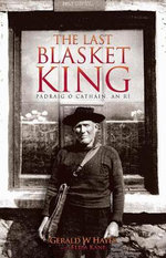 The Last Blasket King : Padraig O Cathain, an Ri - Gerald Hayes