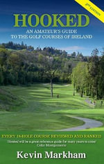 Hooked : An Amateur's Guide to the Golf Courses of Ireland - Kevin Markham
