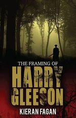 The Framing of Harry Gleeson - Kieran Fagan