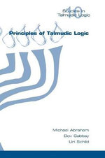 Principles of Talmudic Logic : Three Thousand Years of Tradition, Belief and Hope - Michael Abraham
