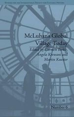 McLuhan's Global Village Today : Transatlantic Perspectives