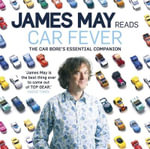 Car Fever: v. 1 : The Car Bore's Essential Companion - James May