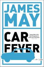 Car Fever : The car bore's essential companion - James May