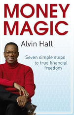 Money Magic : Seven simple steps to true financial freedom - Alvin Hall