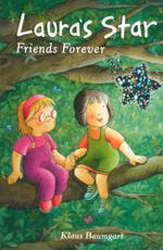 Laura's Star : Friends Forever : Laura's Star - Klaus Baumgart