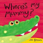 Where's My Mummy? : Mini Hardbacks - Jo Brown
