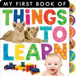 My First Book of Things to Learn : My First Book of - Little Tiger Press