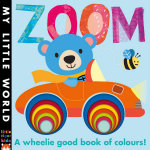 Zoom : A Wheelie Good Book of Colours - Fhiona Galloway