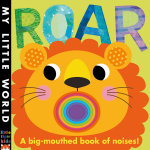 Roar : A Big-mouthed Book of Noises - Fhiona Galloway