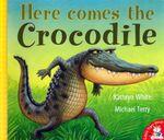 Here Comes the Crocodile - Kathryn White