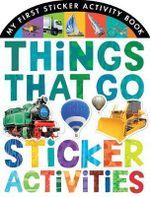 Things That Go Sticker Activities : My First Sticker Activity Book - Jonathan Litton